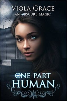 One Part Human (An Obscure Magic Book 1) - Kindle edition by Viola Grace. Paranormal Romance Kindle eBooks @ Amazon.com.