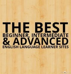 The Best Beginner, Intermediate & Advanced English Language Learner Sites …
