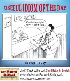 USEFUL IDIOM OF THE DAY - tied up = busy. #ESL #LearnEnglish
