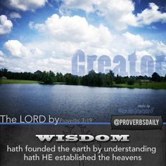 Proverbs 3:19 The Lord by Wisdom hath founded the earth by understanding hath He established the heavens. #Bible