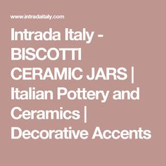 Intrada Italy - BISCOTTI CERAMIC JARS    Italian Pottery and Ceramics   Decorative Accents