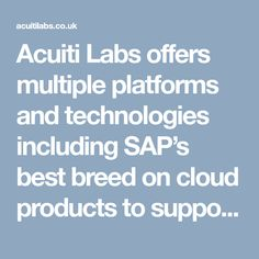 Acuiti Labs offers multiple platforms and technologies including SAP's best breed on cloud products to support your digital strategy & transformation >> https://acuitilabs.co.uk/
