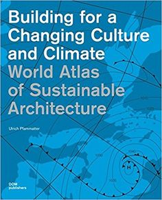 Image result for building for a changing culture and climate world atlas of sustainable architecture
