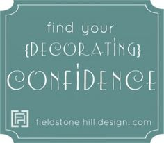 find your confidence {in decorating, and elsewhere...}