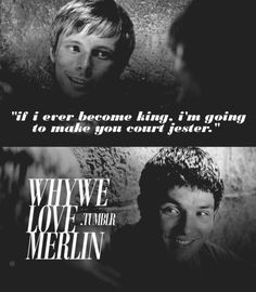 "Why we love Merlin - ""If I ever become king, I'm going to make you court jester."""