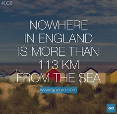 Nowhere in England is more than 113 km from the sea. #traveltrivia #England #GoEuro