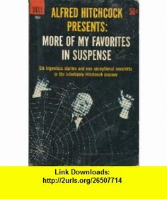 Alfred Hitchcock Presents More of My Favorites in Suspense Alfred Hitchcock ,   ,  , ASIN: B000NK5HDW , tutorials , pdf , ebook , torrent , downloads , rapidshare , filesonic , hotfile , megaupload , fileserve