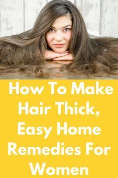 Thicker Hair How To Make Hair Thick, Easy Home Remedies For Women All information on How to make hair thick, Top 20 home remedies, Myths Facts about hair and frequently asked questions. Hair Remedies For Growth, Home Remedies For Hair, Hair Loss Remedies, Hair Growth, Remedies For Thick Hair, Make Up Tutorials, Hair Tutorials, Make Hair Thicker, How To Make Hair