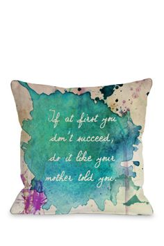 """""""If at first you don't succeed, do it like your mother told you"""" Watercolor Paint Pillow"""