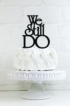 We Still Do Vow Renewal or Anniversary Cake Topper or Sign