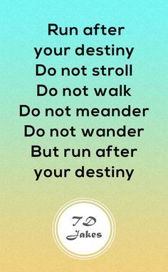 Run after your destiny. Do not stroll. Do not walk. Do not meander. Do not wander, but run after your destiny. Inspirational Bible Quotes, Inspirational Thoughts, Wise Quotes, Quotable Quotes, Motivational, Godly Quotes, Wise Sayings, Quotes About Haters, Quotes About God
