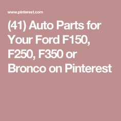 (41) Auto Parts for Your Ford F150, F250, F350 or Bronco on Pinterest