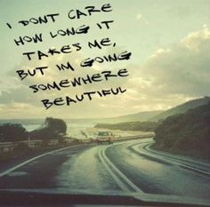 Go somewhere beautiful.