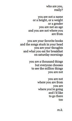 Who are you really? You are a thousand things.