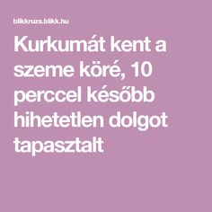 Kurkumát kent a szeme köré, 10 perccel később hihetetlen dolgot tapasztalt Natural Beauty, Health Fitness, Skin Care, Foods, Nails, Makeup, Therapy, Turmeric, Food Food