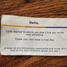 "Hahaha! This is hilarious! Maybe do it with other compliments as well. ""You have a nice smile."" etc."
