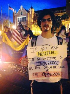 If you are neutral in situation of injustice you have chosen the side of the oppressor #SOSVenezuela