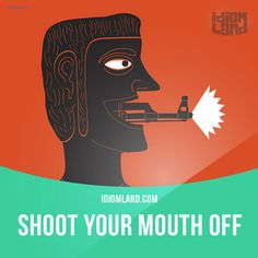 """Shoot your mouth off"" means ""to boast or talk too much, to tell secrets"". Example: Yesterday, William shot his mouth off by telling everyone that his salary was very high. 🎓 Learning English can be fun! 👍 Visit our website: learzing.com"