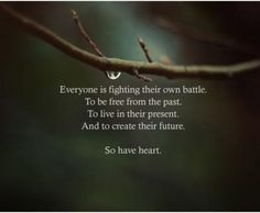 Have heart... Remember your soul