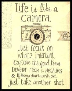 Life is like a camera. Just focus on what's important. Capture the good times. Developed from the negatives and if things don't work out...Just take another shot! #quoteoftheday #thoughtoftheday #life #focus #develope #believe #smile #happy #camera #inspiration #dontgiveup #keeppushing #tbt #strength #bestrong #keepgoing #picoftheday #goals #dreams #succeed #photooftheday #instalike #follow #bestoftheday #instamood #behappyandhealthy #live #love