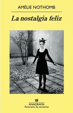 Título: La nostalgia feliz   Autora: Amélie Nothomb   Reseñista: Leticia Martin