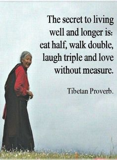 The secret to living well and longer is: eat half, walk double, laugh triple, and love without measure. More motivational quotes via the link below...
