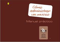 Cómo administrar un museo: manual práctico (pdf en francés   inglés   árabe  español   ruso). ICOM. 2007. http://icom.museum/resources/publications-database/publication/running-a-museum-a-practical-handbook/