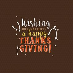 WISHING YOU a happy Thanksgiving this year! Be sure to enjoy it with family and friends!