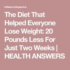 The Diet That Helped Everyone Lose Weight: 20 Pounds Less For Just Two Weeks   HEALTH ANSWERS