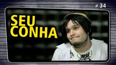 SEU CONHA - O QUE VI DA VIDA