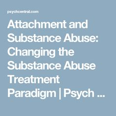 Attachment and Substance Abuse: Changing the Substance Abuse Treatment Paradigm | Psych Central