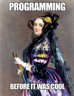 Ada Lovelace (pictured) is widely recognized as having written the first computer program, published in 1843! Modified from a pin by Luci Grand