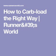 How to Carb-load the Right Way | Runner's World