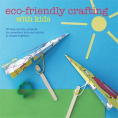 Eco-friendly Crafting with Kids. There are some pretty fabulous ideas in this book!