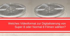 Welches ist das beste Videoformat für die Super 8 oder Normal 8 Digitalisierung?