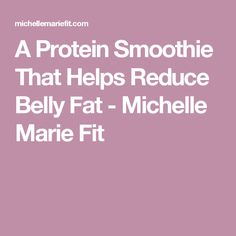 A Protein Smoothie That Helps Reduce Belly Fat - Michelle Marie Fit