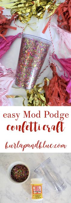 An easy confetti + Mod Podge craft that takes under 15 minutes and is a fun way to decorate a clear tumbler.