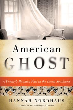 American Ghost: A Family's Haunted Past in the Desert Southwest, by Hannah Nordhaus |