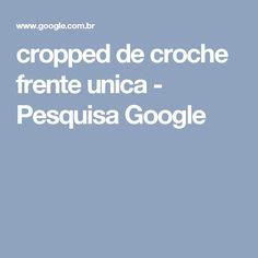 cropped de croche frente unica - Pesquisa Google