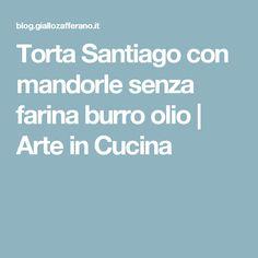 Torta Santiago con mandorle senza farina burro olio | Arte in Cucina