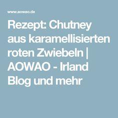 Rezept: Chutney aus karamellisierten roten Zwiebeln | AOWAO - Irland Blog und mehr
