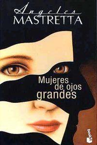 Mujeres de ojos grandes,  Angeles Mastretta  Historias cortas muy entretenidas