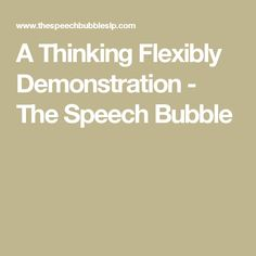 A Thinking Flexibly Demonstration - The Speech Bubble