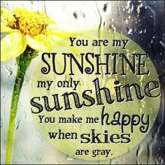 U r my sunshine  @ThePaisleyTexan    (Made me think of you singing that as a little girl ;)