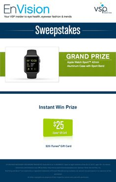Enter VSP's EnVision Sweepstakes today for your chance to win an Apple Watch Sport™ 42mm Aluminum Case with Sport Band. Also, play our Instant Win Game for your chance to win a $25 iTunes® Gift Card! Be sure to come back daily to increase your chances to win.