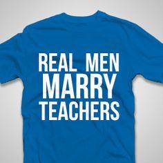 Real Men Marry Teachers Tee - Customizable - 20+ Colors - Funny Tshirt - Gift For Friend - Tshirts - Shirt - School -