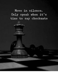 Move in silence. Only speak when its time to say checkmate. – Maya Megges Move in silence. Only speak when its time to say checkmate. Move in silence. Only speak when its time to say checkmate. Karma Quotes, Reality Quotes, Wise Quotes, Mood Quotes, Positive Quotes, Bad Luck Quotes, Strong Quotes, Positive Life, The Words