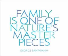 """""""Family is one of Nature's masterpieces"""" - George Santayana Family Is Everything, Family Love, Faith Quotes, Me Quotes, Great Quotes, Inspirational Quotes, George Santayana, Words Worth, Meaningful Words"""