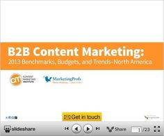 B2B Content Marketing: 2013 Benchmarks, Budgets, and Trends–North America. by Content Marketing Institute on Oct 23, 2012  via Slideshare