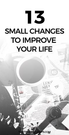 13 Small Changes to Improve Your Life